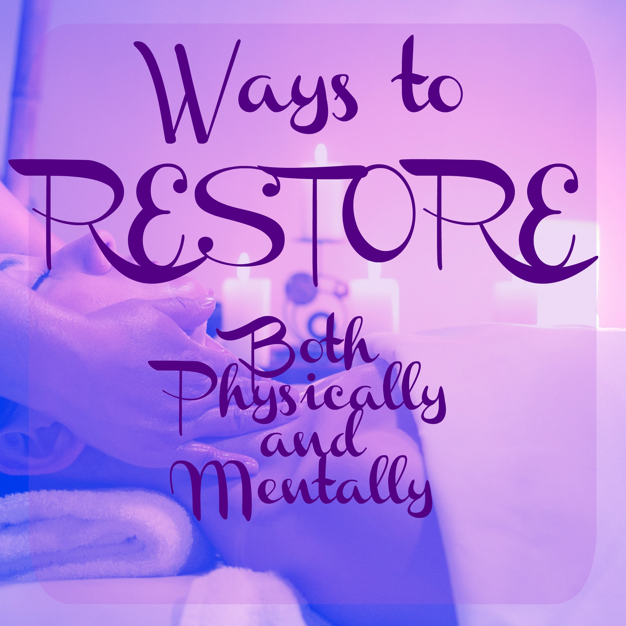 10 Ways to Restore Mentally and Physically